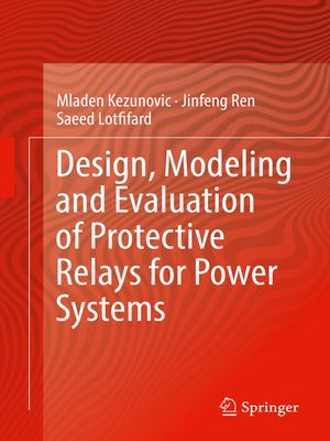 cover image of Design, Modeling and Evaluation of Protective Relays for Power Systems