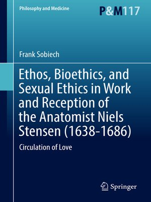 cover image of Ethos, Bioethics, and Sexual Ethics in Work and Reception of the Anatomist Niels Stensen (1638-1686)