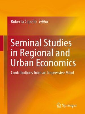 cover image of Seminal Studies in Regional and Urban Economics