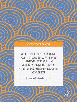 "cover image of A Postcolonial Critique of the Linde et al. v. Arab Bank, PLC ""Terrorism"" Bank Cases"