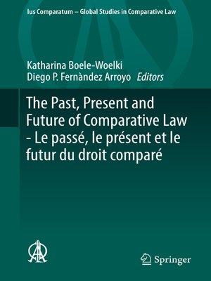 cover image of The Past, Present and Future of Comparative Law--Le passé, le présent et le futur du droit comparé