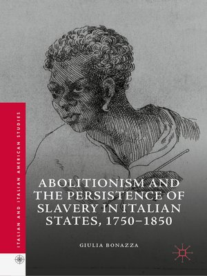 cover image of Abolitionism and the Persistence of Slavery in Italian States, 1750–1850
