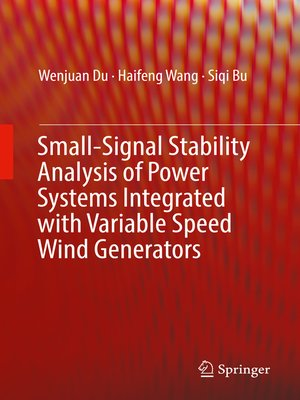 cover image of Small-Signal Stability Analysis of Power Systems Integrated with Variable Speed Wind Generators