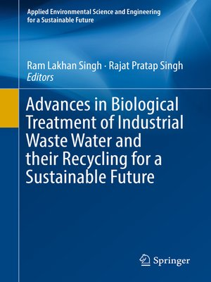 cover image of Advances in Biological Treatment of Industrial Waste Water and their Recycling for a Sustainable Future