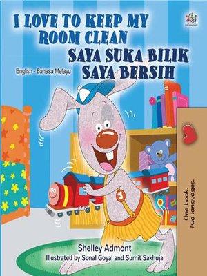 cover image of I Love to Keep My Room Clean Saya Suka Bilik Saya Bersih