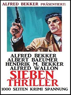 cover image of Sieben Thriller--1000 Seiten Krimi Spannung