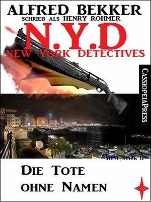 cover image of N.Y.D.--Die Tote ohne Namen (N.Y.D.--New York Detectives)