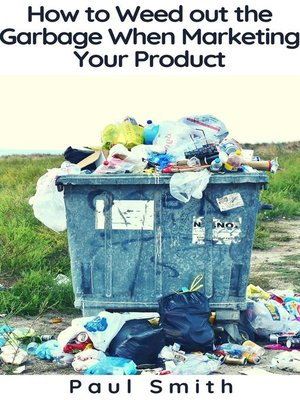 cover image of How to Weed out the Garbage When Marketing Your Product