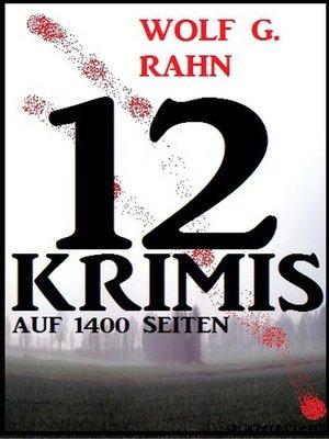 cover image of 12 Wolf G. Rahn Krimis auf 1400 Seiten