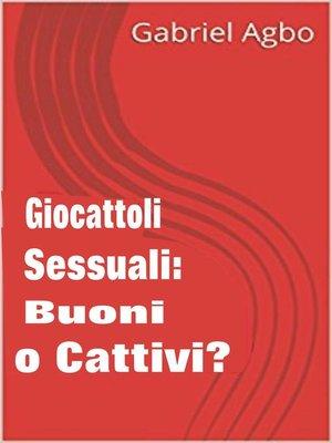 cover image of Giocattoli sessuali buoni o cattivi?
