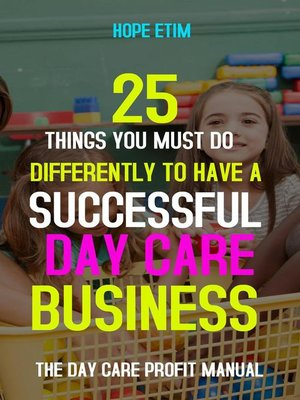 cover image of 25 Things you Must do Differently to Have a Successful day Care Business