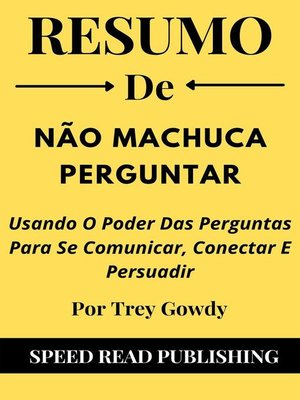 cover image of Resumo De Não Machuca Perguntar Por Trey Gowdy  Usando O Poder Das Perguntas Para Se Comunicar, Conectar E Persuadir