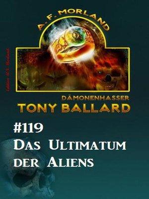 cover image of Das Ultimatum der Aliens--Tony Ballard Nr. 119
