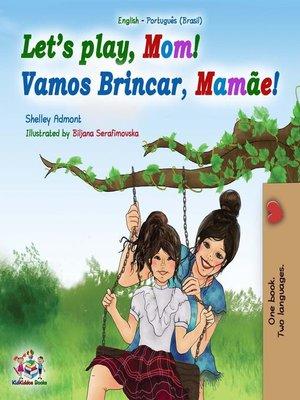 cover image of Let's Play, Mom! Vamos Brincar, Mamãe!