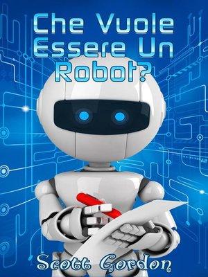 cover image of Che Vuole Essere un Robot?