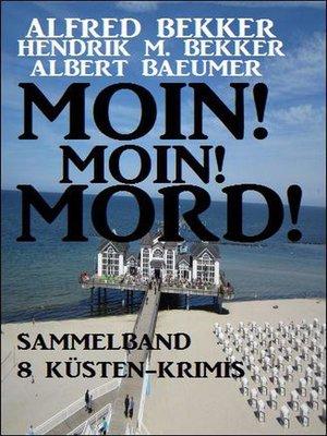 cover image of Moin! Moin! Mord!--Sammelband 8 Küsten-Krimis