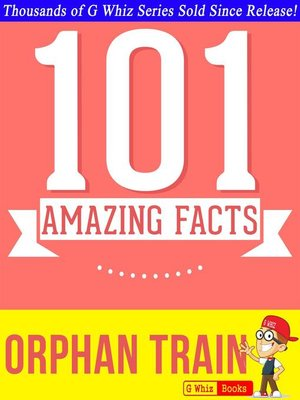 cover image of Orphan Train--101 Amazing Facts You Didn't Know