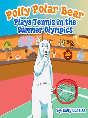 cover image of Polly Polar Bear Plays Tennis in the Summer Olympics