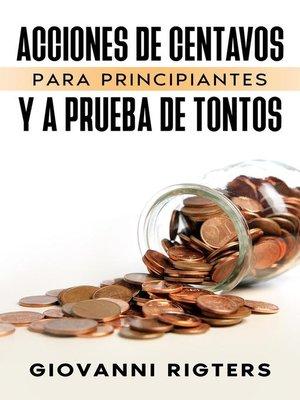 cover image of Acciones De Centavos Para Principiantes Y a Prueba De Tontos