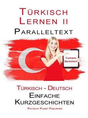 cover image of Türkisch Lernen II--Paralleltext  (Türkisch--Deutsch) Einfache Kurzgeschichten