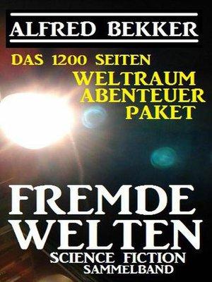 cover image of Das 1200 Seiten Weltraum Abenteuer Paket Fremde Welten