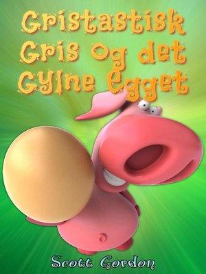cover image of Gristastisk Gris og det Gylne Egget