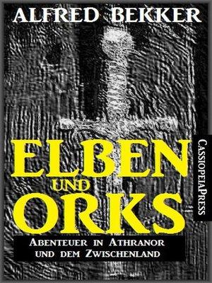 cover image of Elben und Orks--Abenteuer in Athranor und dem Zwischenland