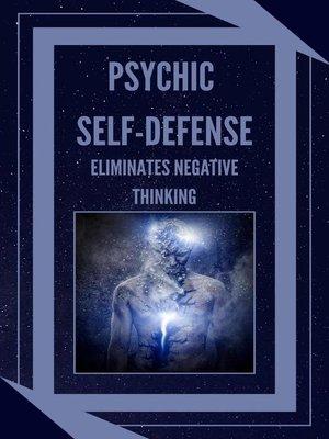 cover image of Psychic Self-defence Eliminates Negative Thinking