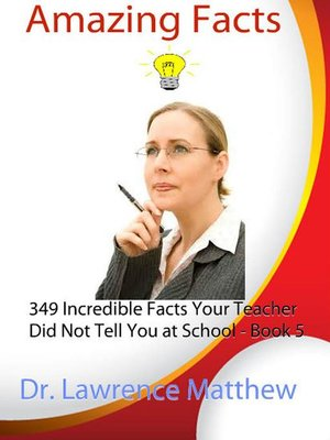 cover image of Amazing Facts – 349 Incredible Facts Your Teacher Did Not Tell You at School