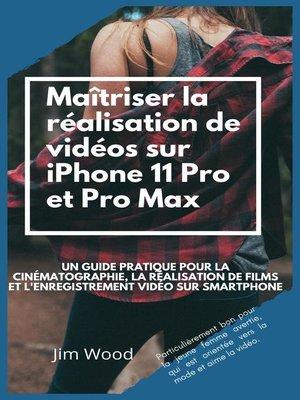 cover image of Maîtriser la Réalisation de Vidéos sur IPhone 11 Pro et Pro Max