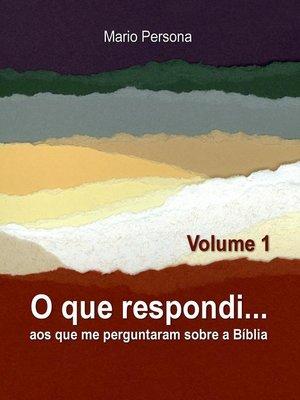 cover image of O que respondi aos que me perguntaram sobre a Biblia--Volume 1