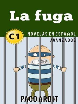 cover image of La fuga--Novelas en español nivel avanzado (C1)