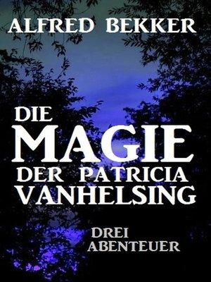 cover image of Die Magie der Patricia Vanhelsing