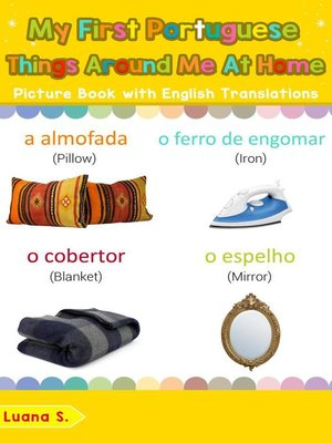 cover image of My First Portuguese Things Around Me at Home Picture Book with English Translations