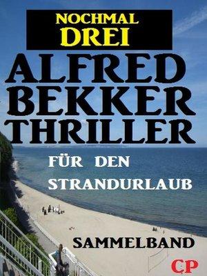 cover image of Nochmal drei Alfred Bekker Thriller für den Strandurlaub