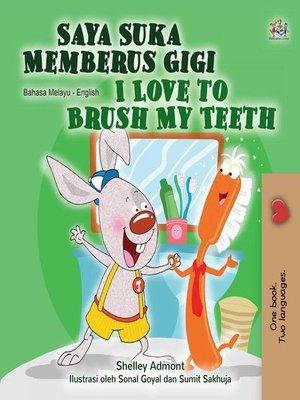 cover image of Saya Suka Memberus Gigi I Love to Brush My Teeth