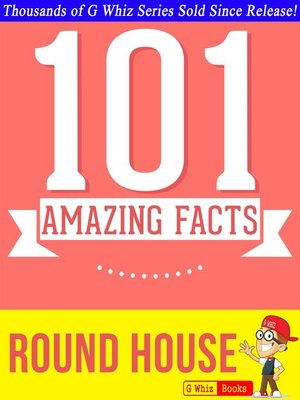 cover image of Round House--101 Amazing Facts You Didn't Know
