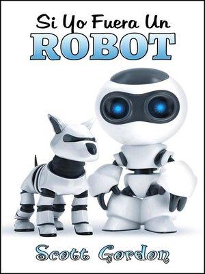 cover image of Si Yo Fuera Un Robot