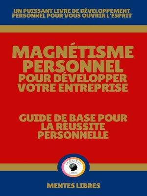 cover image of Magnétisme Personnel Pour Développer Votre Entreprise--Guide de Base Pour la Réussite Personnelle