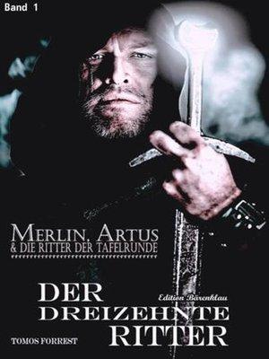 cover image of Merlin, Artus und die Ritter der Tafelrunde Band 1 Der Dreizehnte Ritter