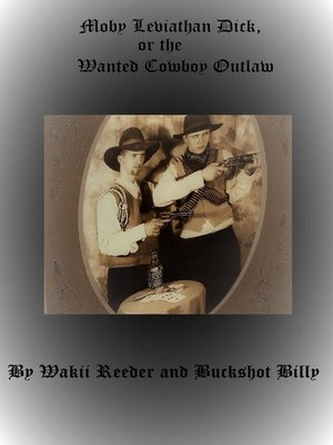 cover image of Moby Leviathan Dick, or the Wanted Cowboy Outlaw