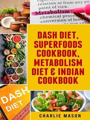 cover image of Dash Diet, Superfoods Cookbook, Metabolism Diet & Indian Cookbook