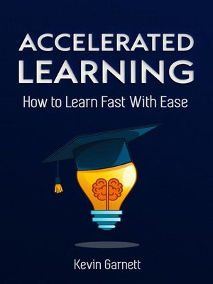cover image of Accelerated Learning. How to Learn Fast With Ease