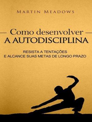 cover image of Como desenvolver a autodisciplina