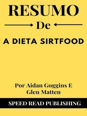 cover image of Resumo De a Dieta Sirtfood Por Aidan Goggins E Glen Matten