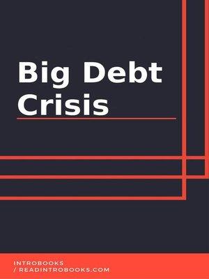 cover image of Big Debt Crisis