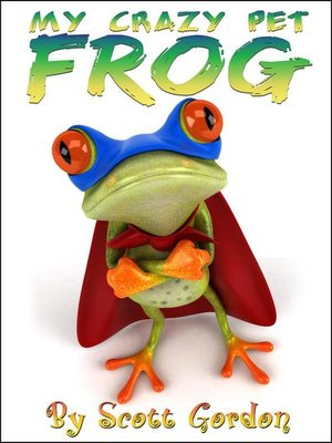 cover image of My Crazy Pet Frog