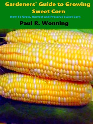 cover image of Gardeners' Guide to Growing Sweet Corn
