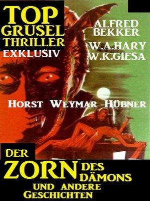 cover image of Top Grusel Thriller Exklusiv--Der Zorn des Dämons und andere Geschichten
