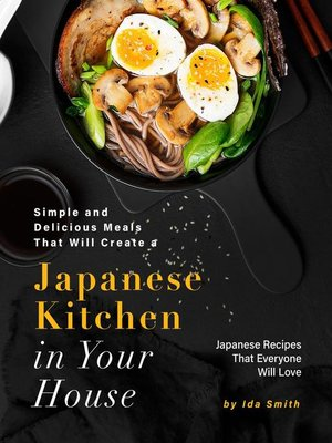 cover image of Simple and Delicious Meals That Will Create a Japanese Kitchen in Your House